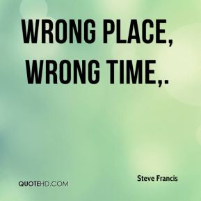 At the Wrong Place Wrong Time Quotes
