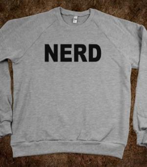 Nerd - Quotes and Sayings - Skreened T-shirts, Organic Shirts, Hoodies ...