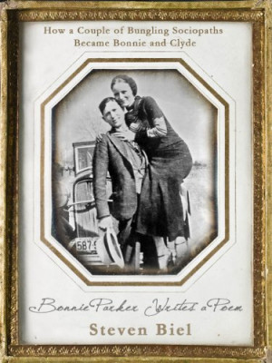Bonnie Parker Writes a Poem: How a Couple of Bungling Sociopaths ...