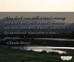 You don't mess with a man's money ; you don't mess with a man's woman ...