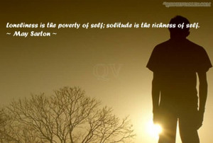 Loneliness Is The Poverty Of Self, Solitude Is The Richness Of Self