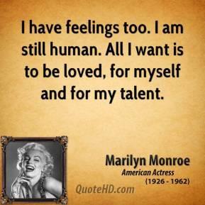 marilyn-monroe-actress-i-have-feelings-too-i-am-still-human-all-i-want ...