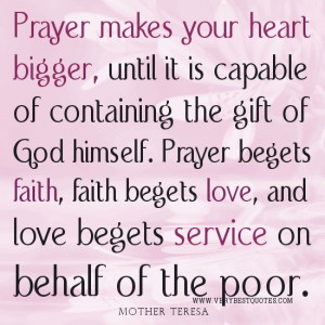 Prayer makes your heart bigger ― Mother Teresa Quotes about Prayers