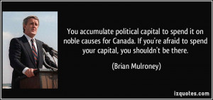 you're afraid to spend your capital, you shouldn't be there. - Brian ...