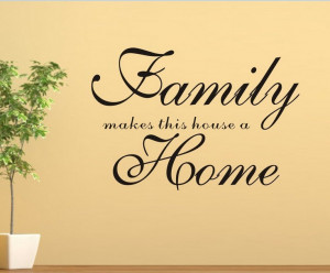 Family-makes-this-house-a-Home--quotes-and-sayings-Wall-Sticker-Vinyl ...