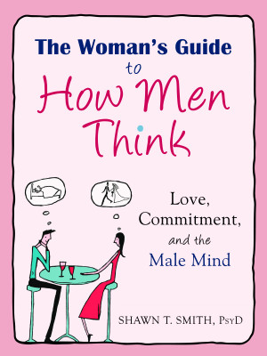 The Woman's Guide to How Men Think by Shawn T. Smith