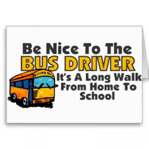 Bus Driver Funny Quotes | funny bus driver saying for school bus ...