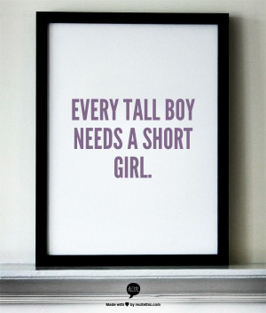tall boy needs a short girl.Tall Boys, Shorts Girls, Couples Quotes ...