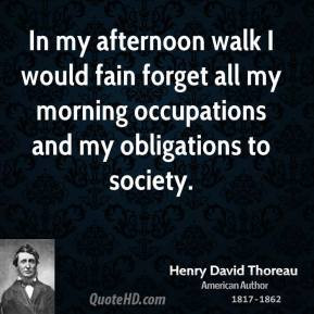 ... occupations and my obligations to society. - Henry David Thoreau