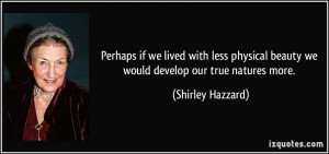 Perhaps if we lived with less physical beauty we would develop our ...