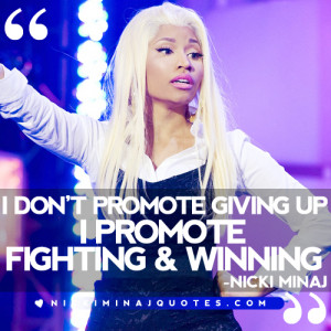 don't promote giving up, I promote fighting and winning.