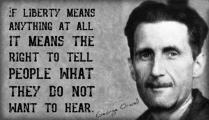 If liberty means anything at all it means the right to tell people ...