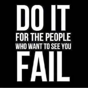 Want To See You Fail - Success Quote