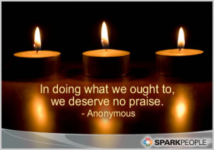 Motivational Quote - IN DOING WHAT WE OUGHT TO, WE DESERVE NO PRAISE.