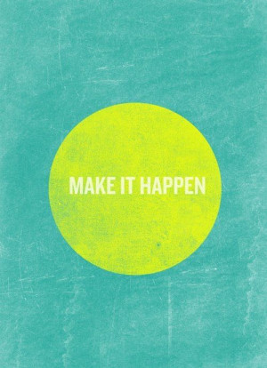 Make it happen // inspirational graduation quotes