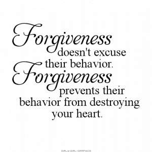... excuse their behavior. Forgiveness prevents their behavior from