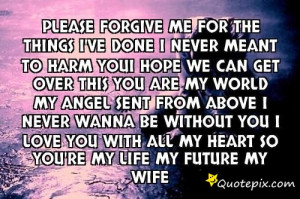 Forgive Me Quotes For Girlfriend Please forgive me for the