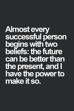 Almost every successful person begins with two beliefs: the future can ...