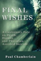 Final Wishes: A Cautionary Tale on Death, Dignity & Physician-Assisted ...