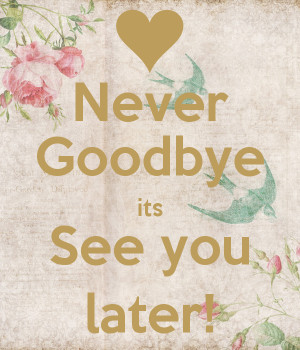 This Is Not Goodbye Its See You Later