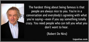 The hardest thing about being famous is that people are always nice to ...