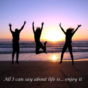 Positive Quotes 11-9-11 Enjoy Your Life