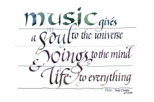 Music Gives A Soul To The Universe, Wings To The Mind, & Life To ...