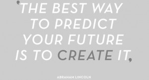 The best way to predict your future is to create it future quote