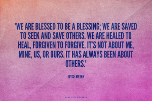 We are blessed to be a blessing; we are saved to seek and save others ...