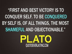 ... self is, of all things, the most shameful and objectionable. - Plato