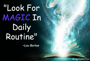 EmilysQuotes.Com - magic, life, inspirational, Lou Barlow