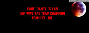 KANE & DANIEL BRYAN I'AM WWE TAG TEAM CHAMPION TEAM HELL NO ! cover
