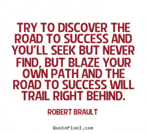 ... the road to success and you'll seek but never find,.. - Success quotes