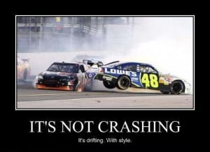 Crashing. With style! NASCAR. Buzz Lightyear quote, slightly tweaked
