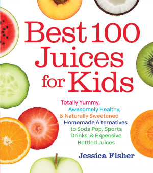 ... Juices for Kids brings the juicing revolution home for everyone in the