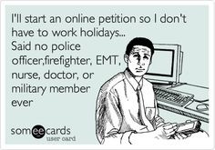 petition so I don't have to work holidays... Said no police officer ...
