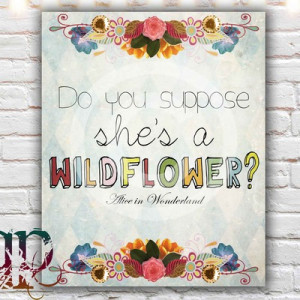 Do you suppose she's a wildflower - 8 x 10 paper print, alice in ...