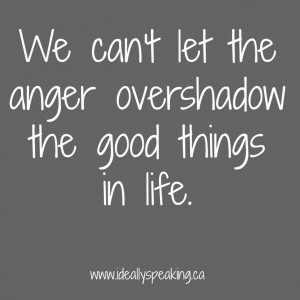Anger Quotes About Life And Romance: Anger And The Good Things Quote ...