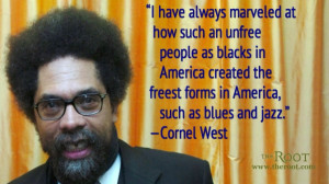 Quote of the Day: Cornel West on Blues and Jazz