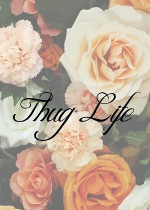 thug life | Tumblr