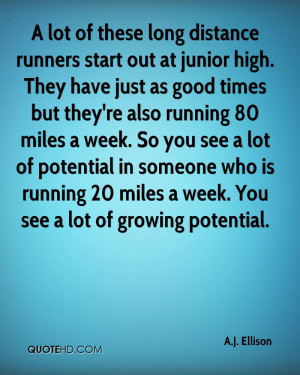 lot of these long distance runners start out at junior high. They ...