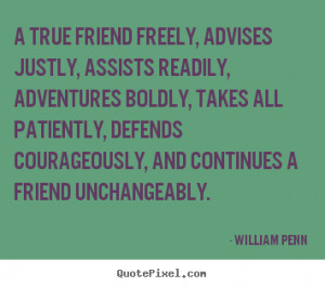 ... , assists readily, adventures.. William Penn popular friendship quote
