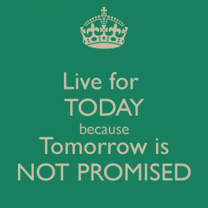 quotes about tomorrow is not promised tomorrow is not promised oh