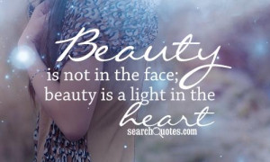 beauty is not in the face beaty is a light in the heart