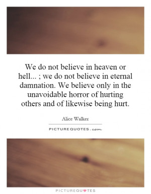 we-do-not-believe-in-heaven-or-hell-we-do-not-believe-in-eternal ...
