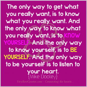 ... know yourself. And the only way to know yourself, is to be yourself