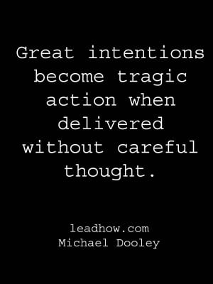 Great Intentions Become Tragic Action When Delivered Without Careful ...