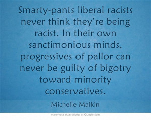 ... be guilty of bigotry toward minority conservatives.---Michelle Malkin