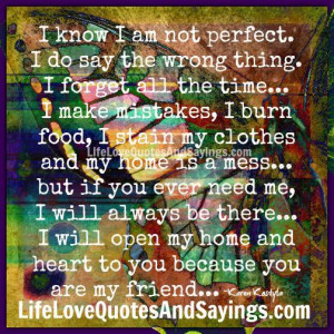 know i am not perfect i do say the wrong thing i forget all the time ...