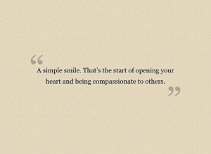 simple smile. that's the start of opening your heart and being ...